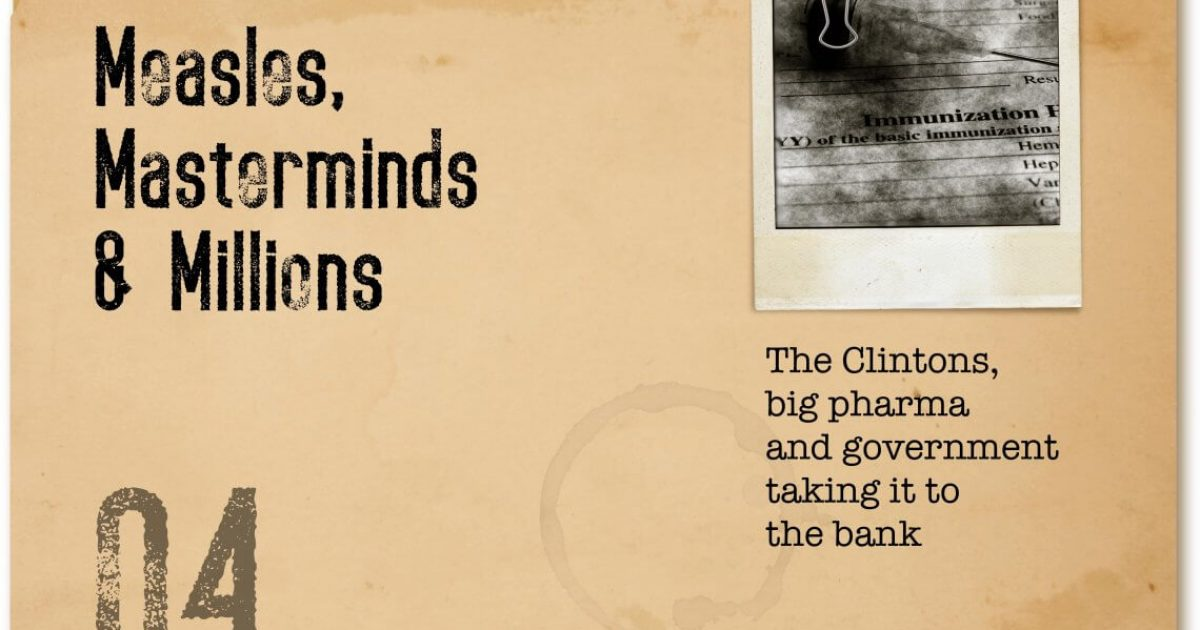 Photo of Measles, Masterminds & Millions: How The Clintons, Big Pharma & Government Are Taking It To The Bank