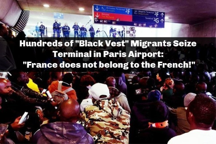 "Photo of Hundreds of ""Black Vest"" Migrants Seize Terminal in Paris Airport: ""France does not belong to the French!"""
