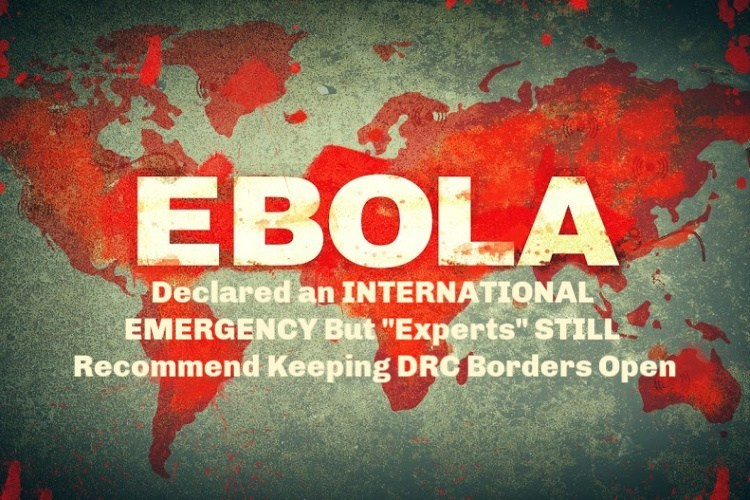 "Photo of Ebola Declared an INTERNATIONAL EMERGENCY But ""Experts"" STILL Recommend Keeping DRC Borders Open"