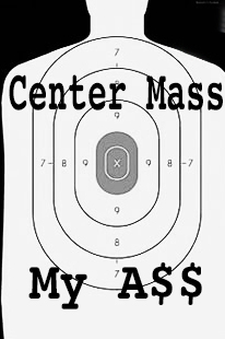 Center mass my A**