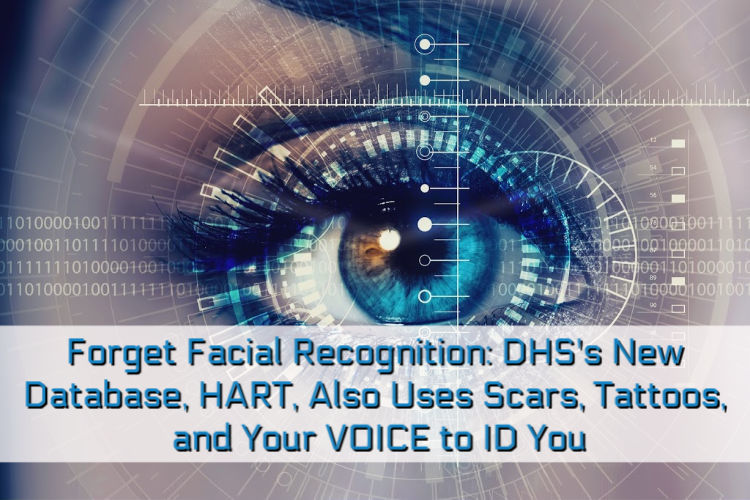 Photo of Forget Facial Recognition: DHS's New Database, HART, Also Uses Scars, Tattoos, and Your VOICE to ID You. And Amazon Is Storing All the Data.