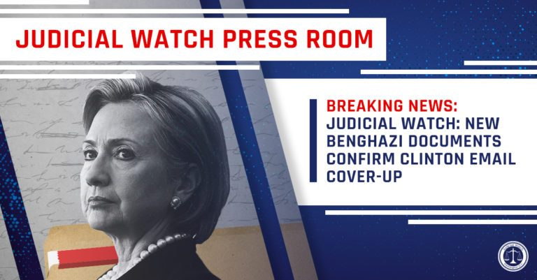 JUDICIAL WATCH BOMBSHELL: New Benghazi Documents Confirm Clinton Email Cover-Up